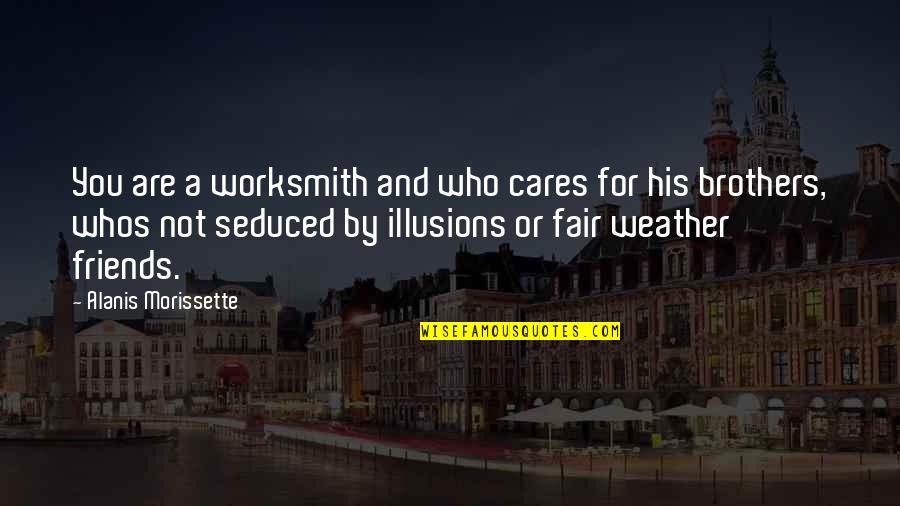 Brothers And Best Friends Quotes By Alanis Morissette: You are a worksmith and who cares for