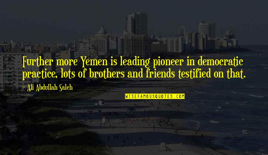 Brothers And Best Friends Quotes By Ali Abdullah Saleh: Further more Yemen is leading pioneer in democratic