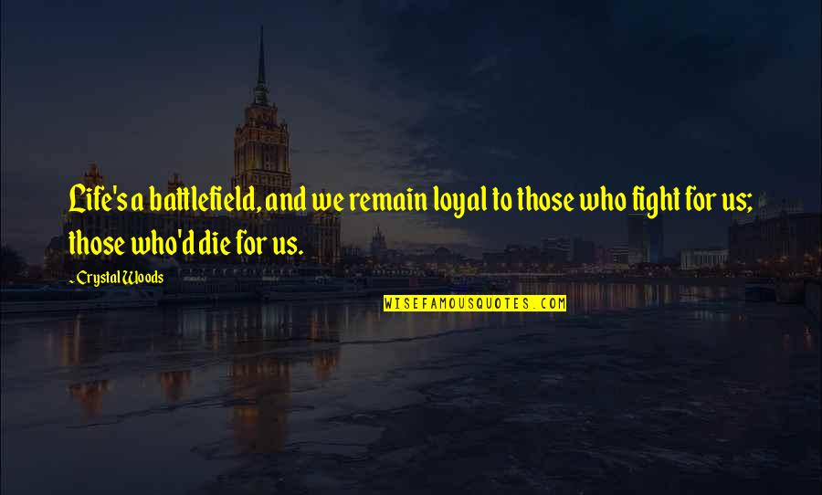 Brothers And Best Friends Quotes By Crystal Woods: Life's a battlefield, and we remain loyal to
