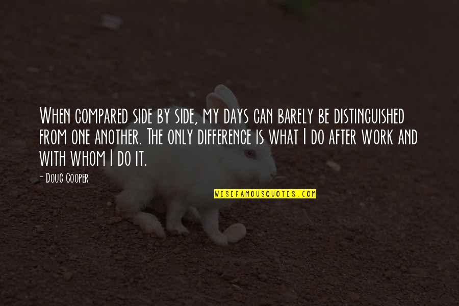 Brothers And Best Friends Quotes By Doug Cooper: When compared side by side, my days can