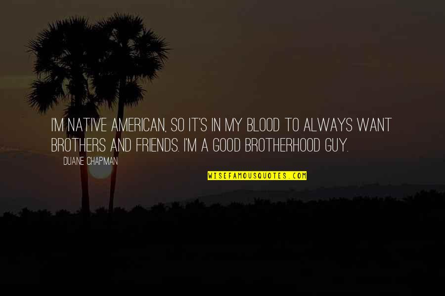 Brothers And Best Friends Quotes By Duane Chapman: I'm Native American, so it's in my blood