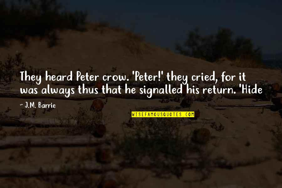 Brothers And Best Friends Quotes By J.M. Barrie: They heard Peter crow. 'Peter!' they cried, for