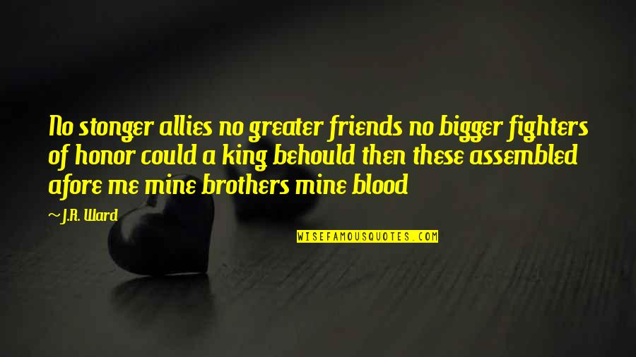 Brothers And Best Friends Quotes By J.R. Ward: No stonger allies no greater friends no bigger