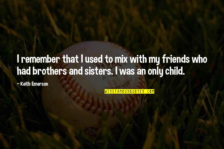 Brothers And Best Friends Quotes By Keith Emerson: I remember that I used to mix with