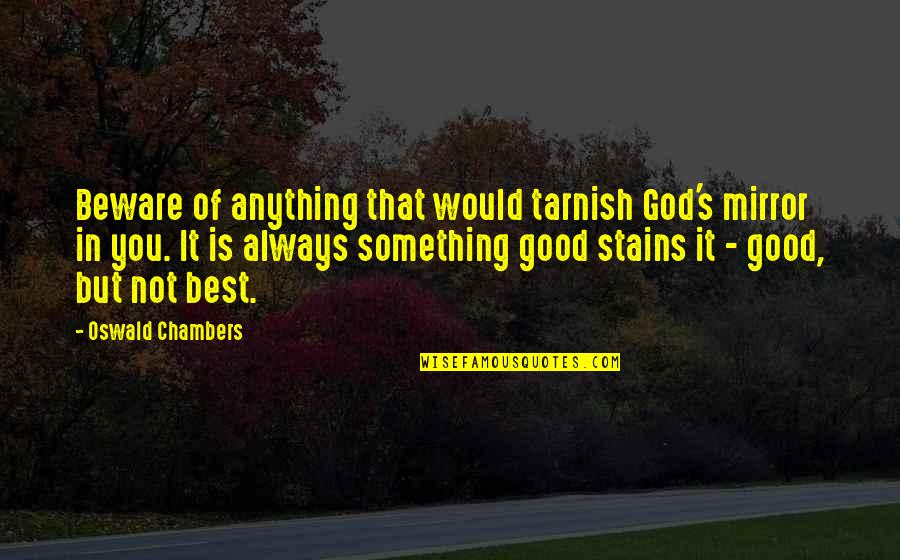 Brothers And Best Friends Quotes By Oswald Chambers: Beware of anything that would tarnish God's mirror