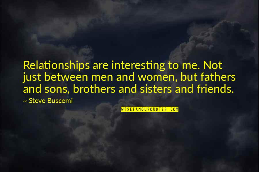 Brothers And Best Friends Quotes By Steve Buscemi: Relationships are interesting to me. Not just between