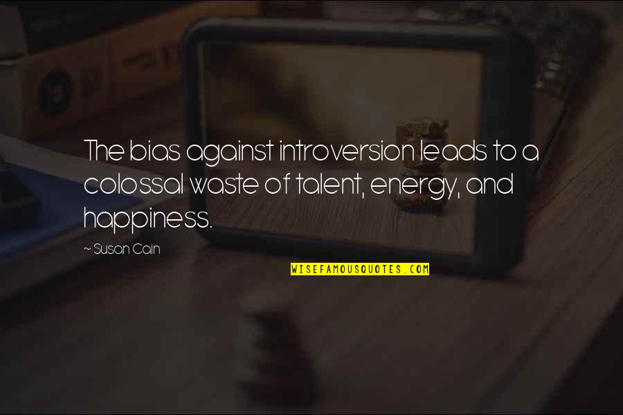 Brothers And Best Friends Quotes By Susan Cain: The bias against introversion leads to a colossal