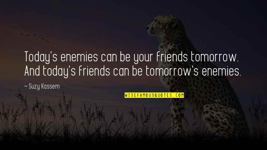 Brothers And Best Friends Quotes By Suzy Kassem: Today's enemies can be your friends tomorrow. And