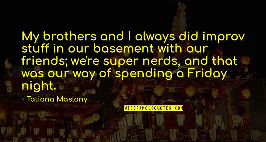 Brothers And Best Friends Quotes By Tatiana Maslany: My brothers and I always did improv stuff