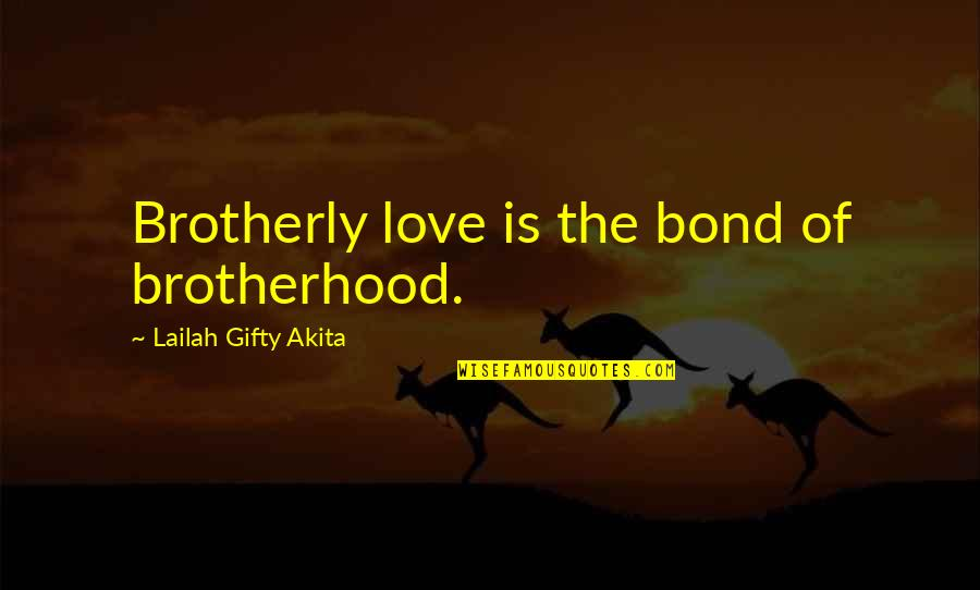 Brothers Bond Quotes By Lailah Gifty Akita: Brotherly love is the bond of brotherhood.