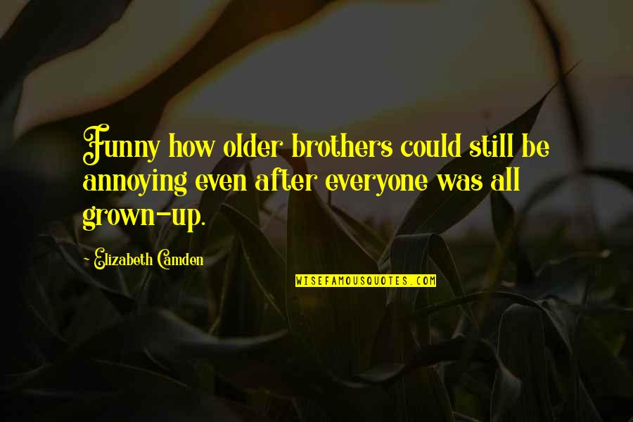 Brothers Funny Quotes By Elizabeth Camden: Funny how older brothers could still be annoying