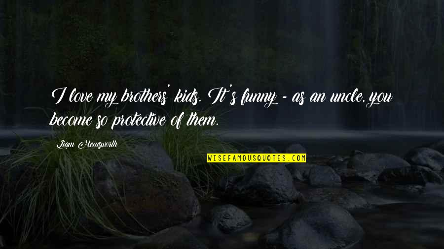 Brothers Funny Quotes By Liam Hemsworth: I love my brothers' kids. It's funny -