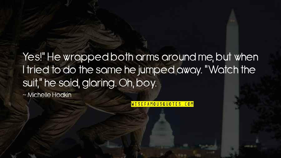 """Brothers Funny Quotes By Michelle Hodkin: Yes!"""" He wrapped both arms around me, but"""