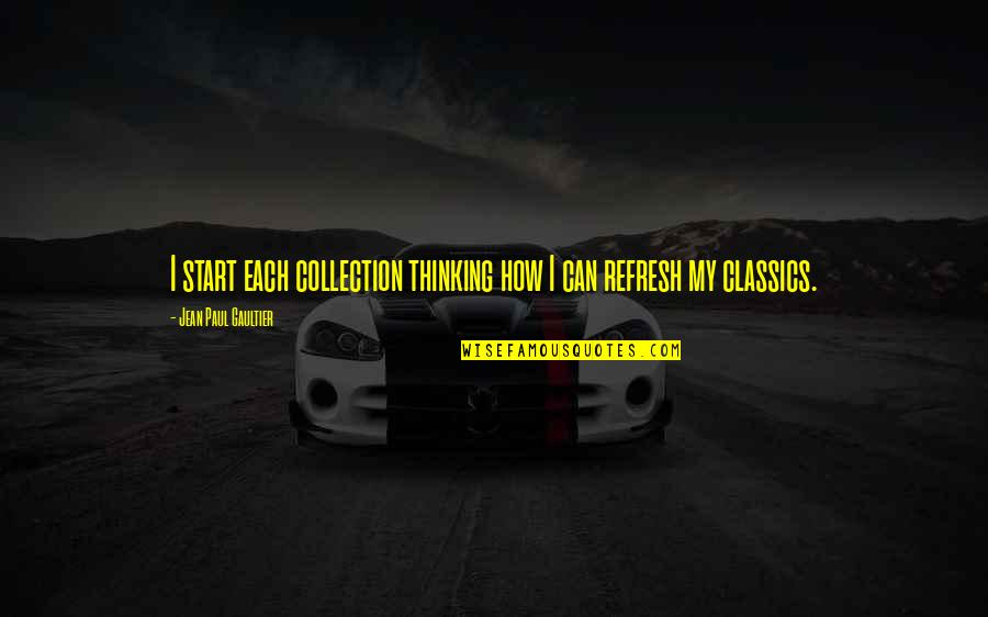Brothers In Arms Book Quotes By Jean Paul Gaultier: I start each collection thinking how I can