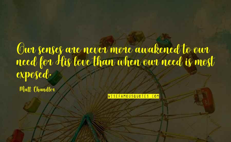Brothers In Arms Book Quotes By Matt Chandler: Our senses are never more awakened to our