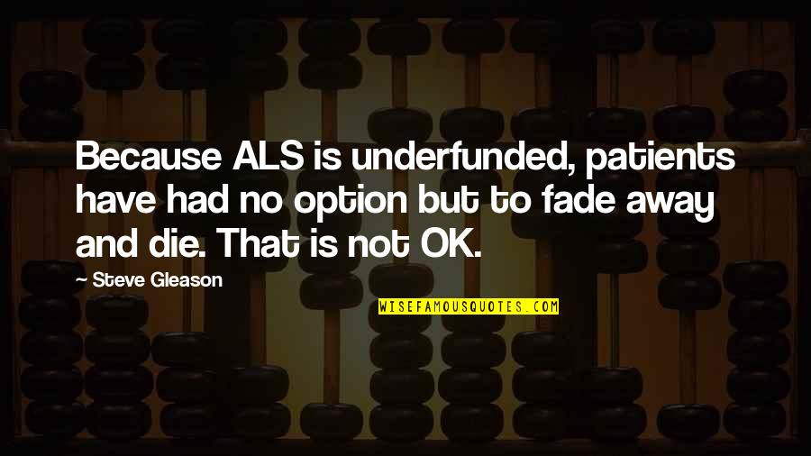 Brothers In Arms Book Quotes By Steve Gleason: Because ALS is underfunded, patients have had no