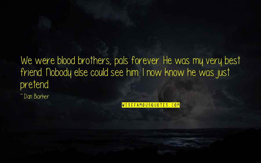 Brothers Not By Blood Quotes By Dan Barker: We were blood brothers, pals forever. He was