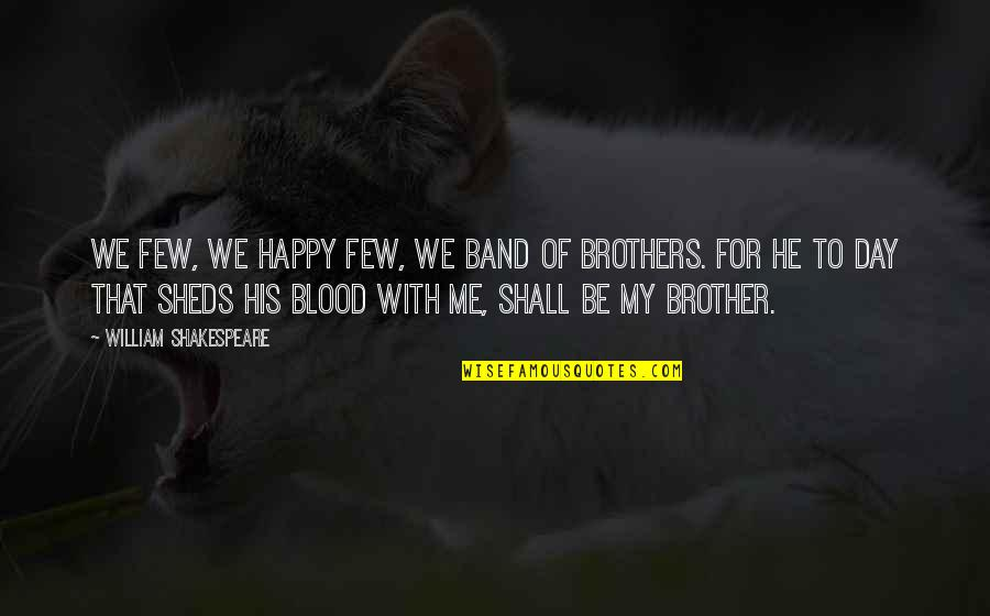 Brothers Not By Blood Quotes By William Shakespeare: We few, we happy few, we band of