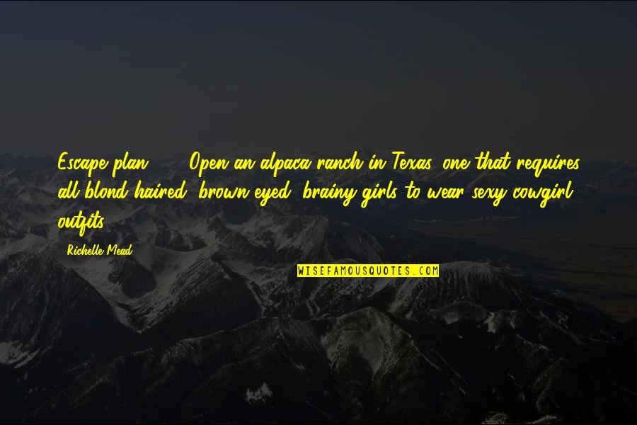 Brown Eyed Quotes By Richelle Mead: Escape plan #5: Open an alpaca ranch in