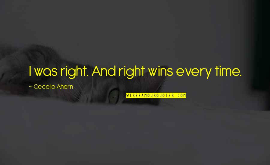 Broxford Quotes By Cecelia Ahern: I was right. And right wins every time.