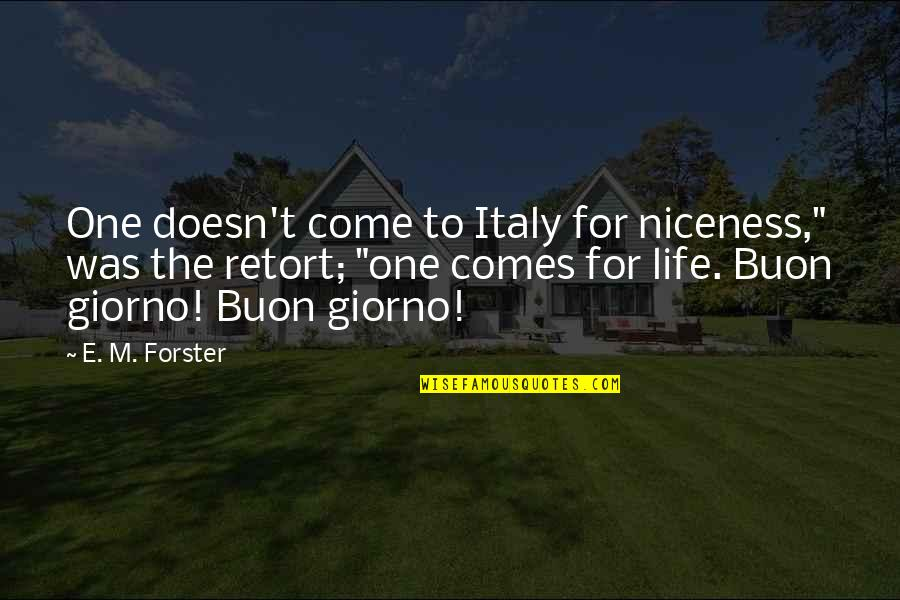 "Broxford Quotes By E. M. Forster: One doesn't come to Italy for niceness,"" was"