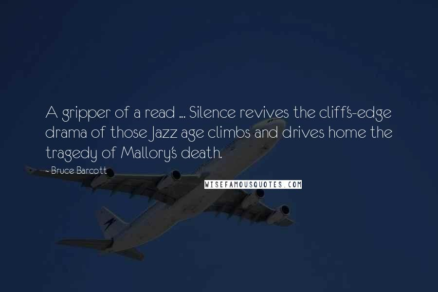 Bruce Barcott quotes: A gripper of a read ... Silence revives the cliff's-edge drama of those Jazz age climbs and drives home the tragedy of Mallory's death.