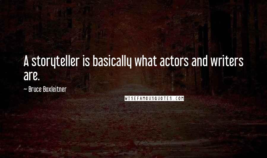 Bruce Boxleitner quotes: A storyteller is basically what actors and writers are.