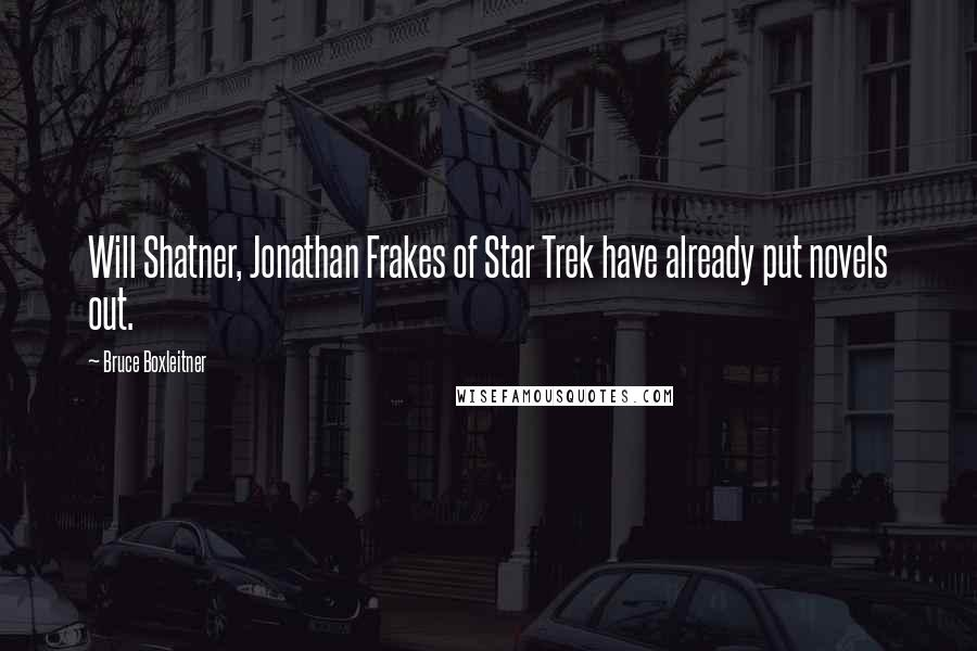Bruce Boxleitner quotes: Will Shatner, Jonathan Frakes of Star Trek have already put novels out.
