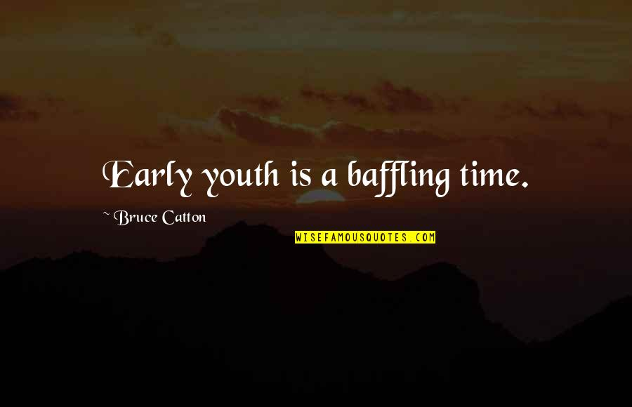 Bruce Catton Quotes By Bruce Catton: Early youth is a baffling time.