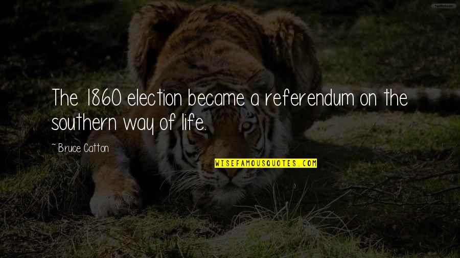 Bruce Catton Quotes By Bruce Catton: The 1860 election became a referendum on the