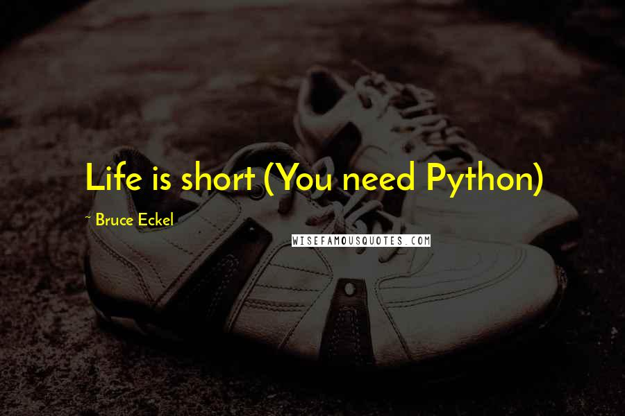 Bruce Eckel quotes: Life is short (You need Python)