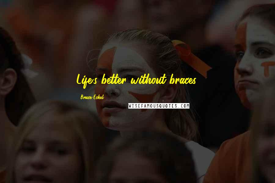 Bruce Eckel quotes: Life's better without braces.