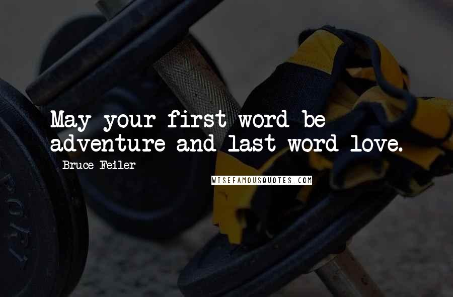 Bruce Feiler quotes: May your first word be adventure and last word love.