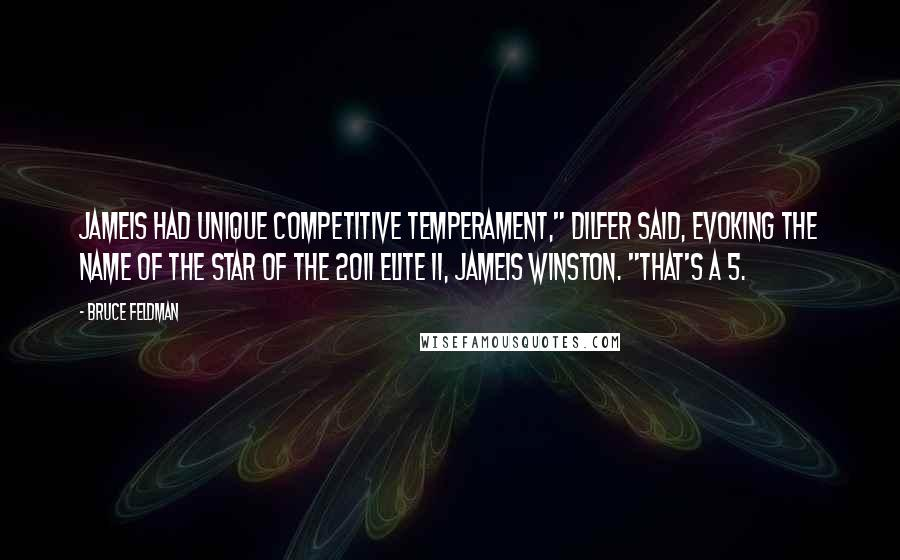 "Bruce Feldman quotes: Jameis had unique competitive temperament,"" Dilfer said, evoking the name of the star of the 2011 Elite 11, Jameis Winston. ""That's a 5."