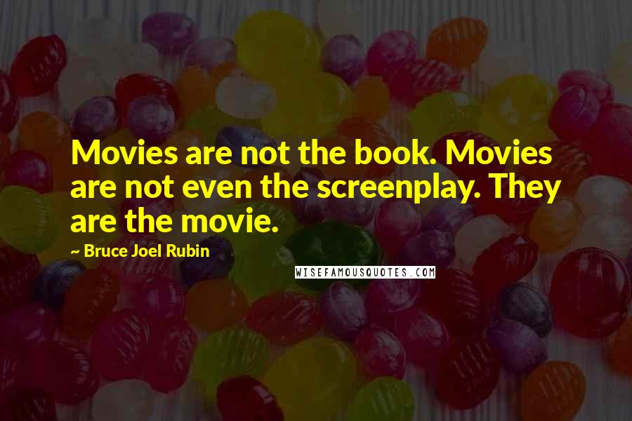 Bruce Joel Rubin quotes: Movies are not the book. Movies are not even the screenplay. They are the movie.