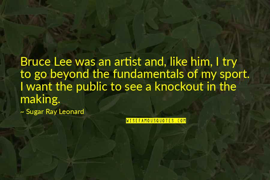 Bruce Lee Sports Quotes By Sugar Ray Leonard: Bruce Lee was an artist and, like him,