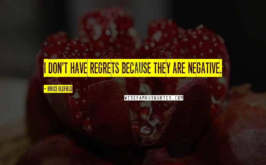 Bruce Oldfield quotes: I don't have regrets because they are negative.