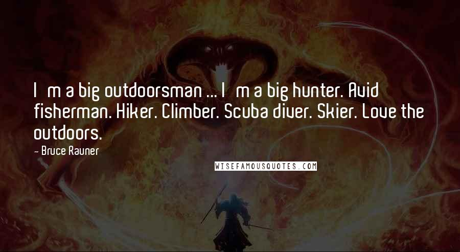 Bruce Rauner quotes: I'm a big outdoorsman ... I'm a big hunter. Avid fisherman. Hiker. Climber. Scuba diver. Skier. Love the outdoors.