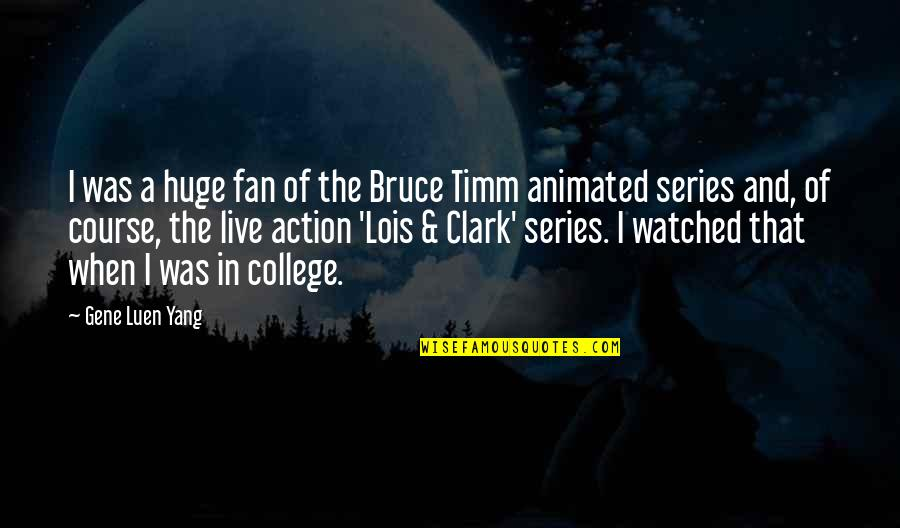 Bruce Timm Quotes By Gene Luen Yang: I was a huge fan of the Bruce