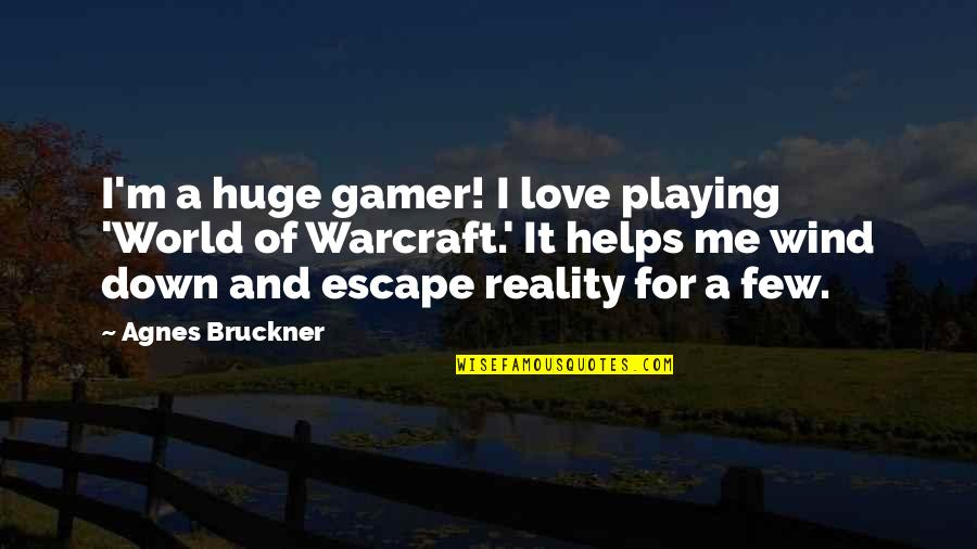 Bruckner Quotes By Agnes Bruckner: I'm a huge gamer! I love playing 'World