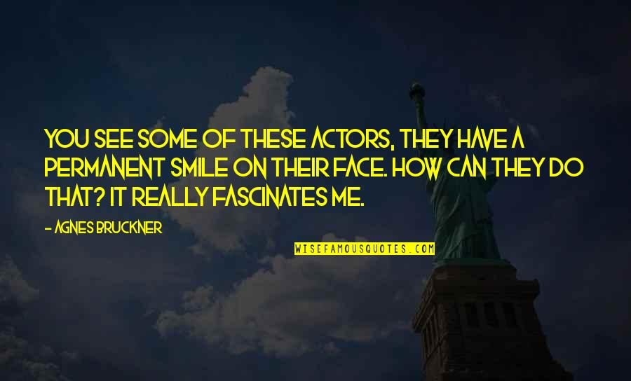 Bruckner Quotes By Agnes Bruckner: You see some of these actors, they have