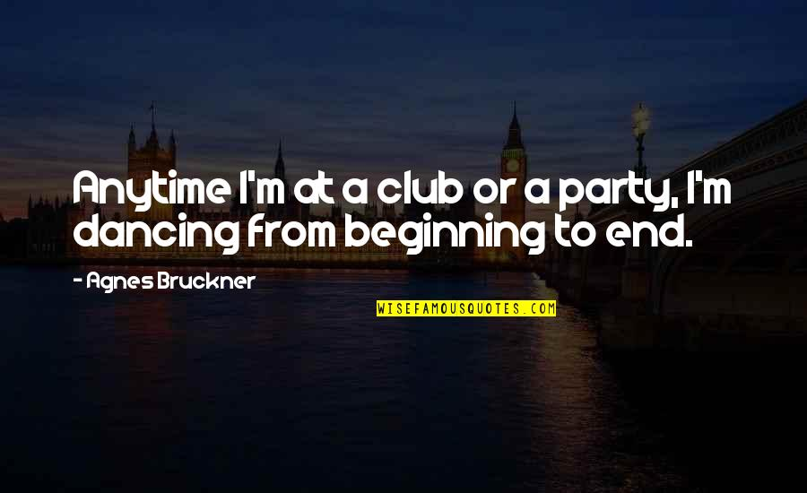 Bruckner Quotes By Agnes Bruckner: Anytime I'm at a club or a party,