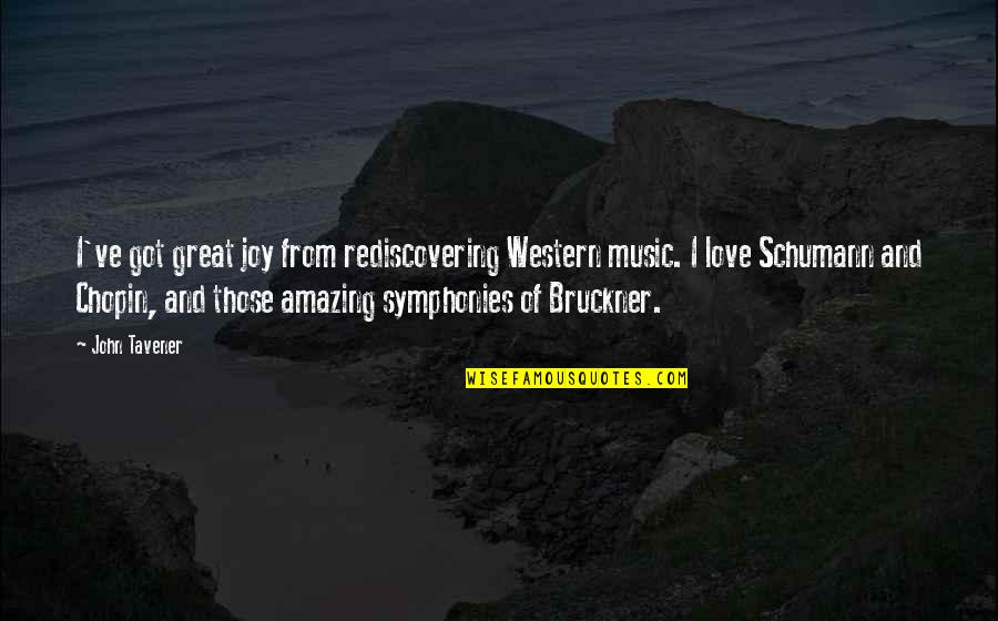 Bruckner Quotes By John Tavener: I've got great joy from rediscovering Western music.