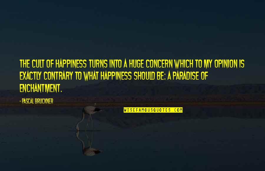 Bruckner Quotes By Pascal Bruckner: The cult of happiness turns into a huge