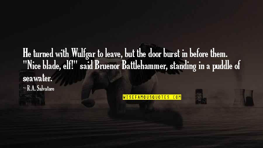 Bruenor Battlehammer Quotes By R.A. Salvatore: He turned with Wulfgar to leave, but the