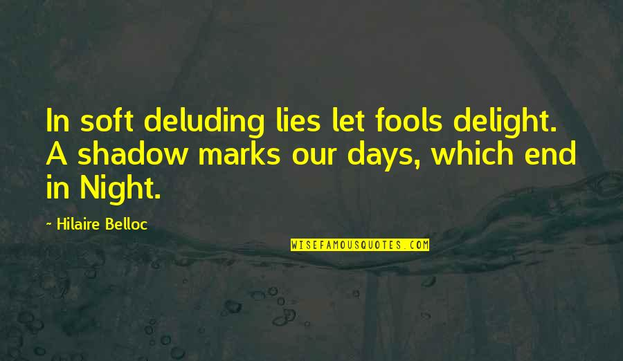 Bruges Belgium Quotes By Hilaire Belloc: In soft deluding lies let fools delight. A