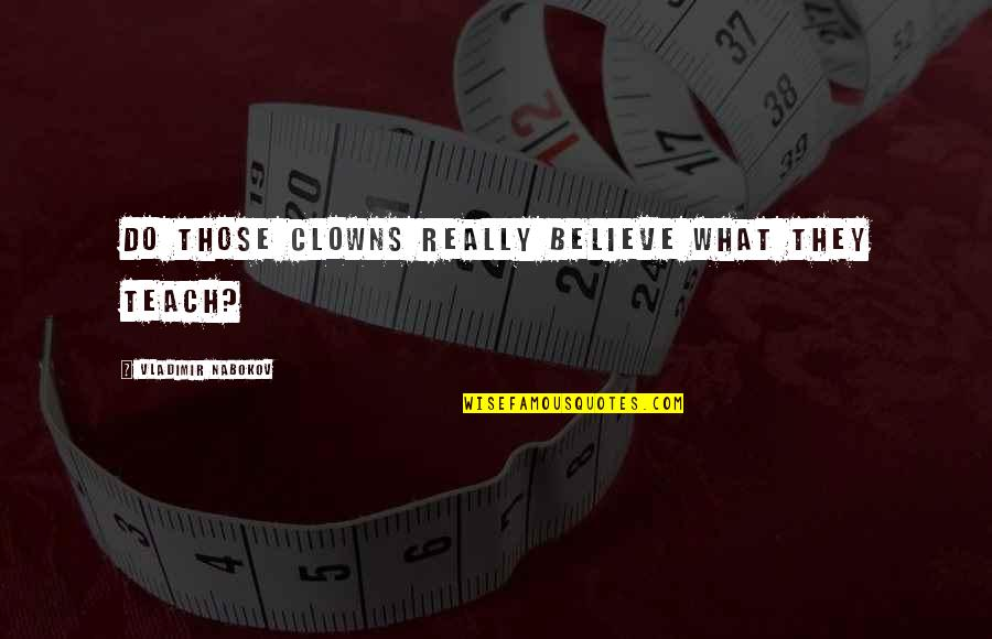 Bruges Belgium Quotes By Vladimir Nabokov: Do those clowns really believe what they teach?