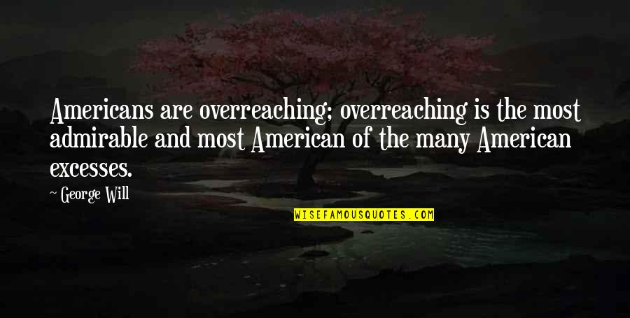 Brugmansia Quotes By George Will: Americans are overreaching; overreaching is the most admirable