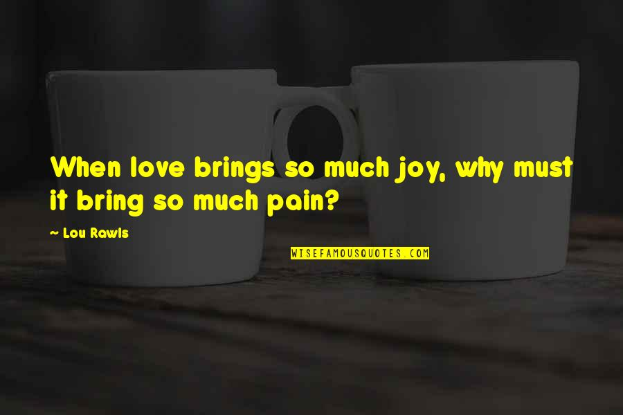 Brugmansia Quotes By Lou Rawls: When love brings so much joy, why must