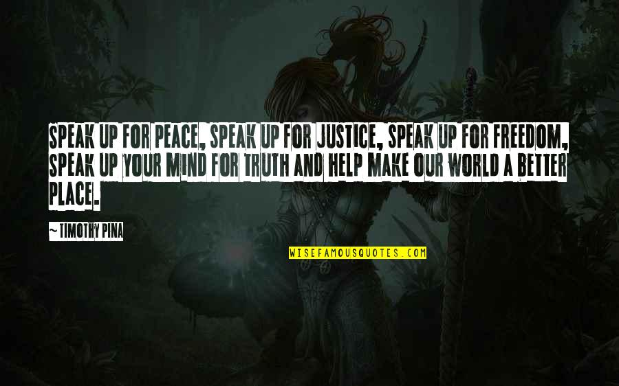 Brugmansia Quotes By Timothy Pina: Speak up for peace, speak up for justice,